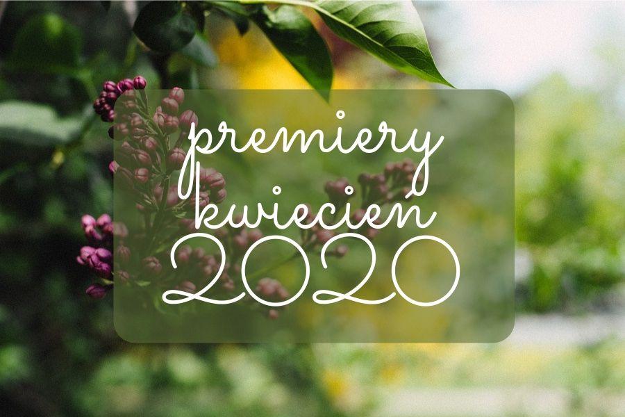 premiery kwietnia 2020
