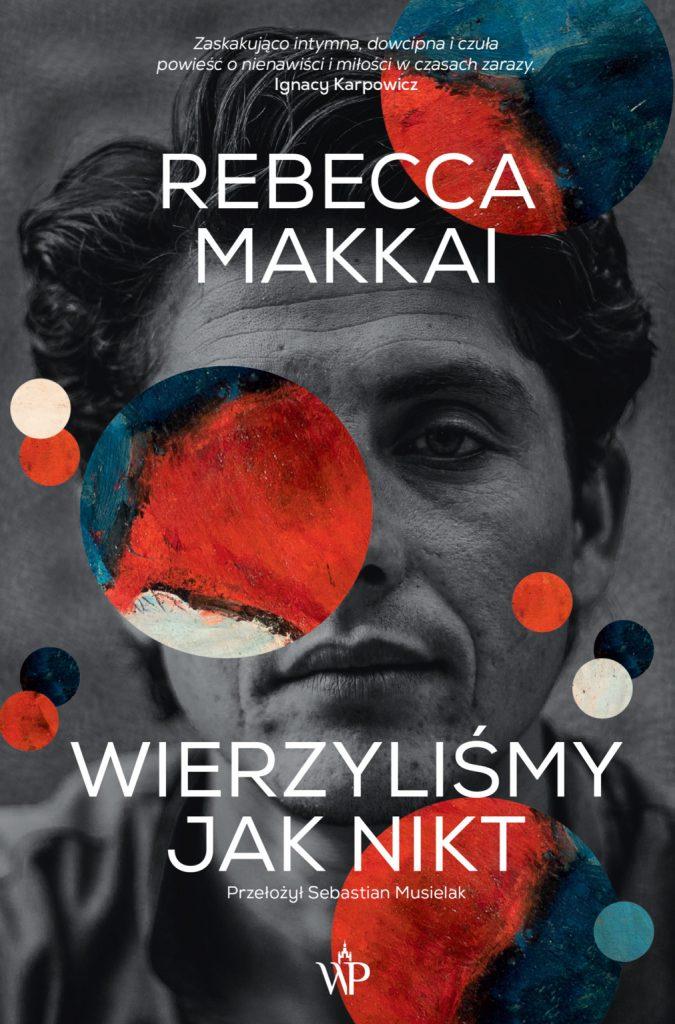 """""""Wierzyliśmy jak nikt"""" Rebecca Makkai okładka"""