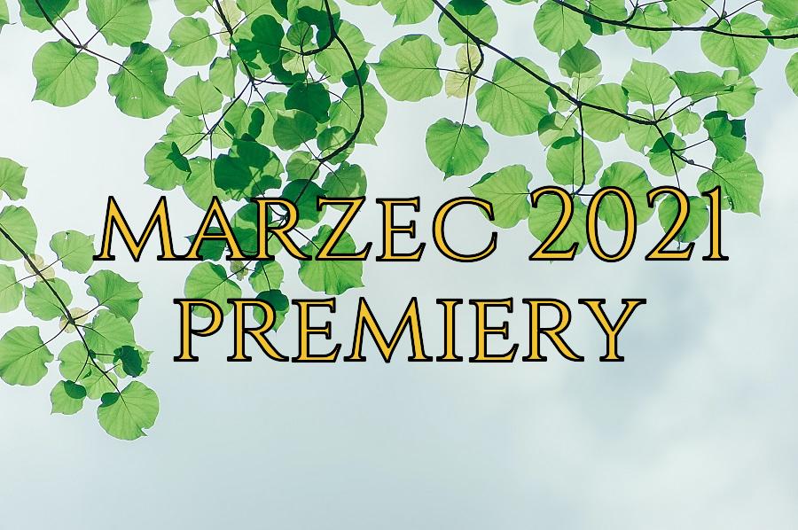 marzec 2021 premiery