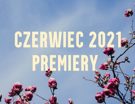 premiery czerwiec 2021