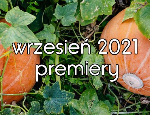 Zapowiedzi wrzesień 2021